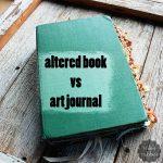 Art Journal vs Altered Book