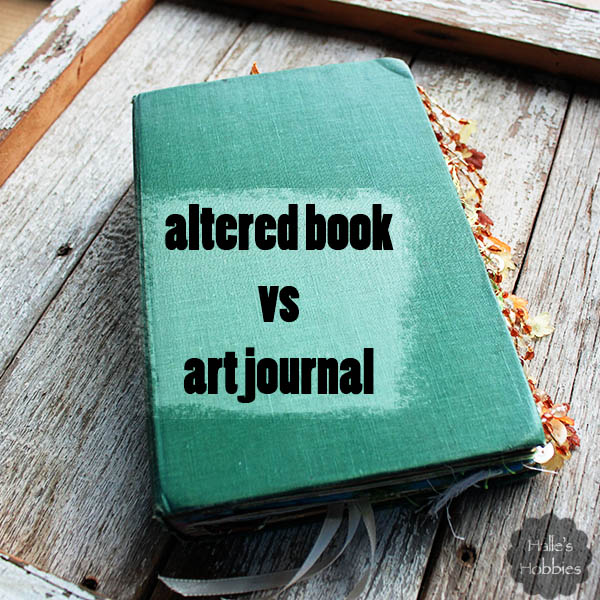 altered book vs art journal | Halle's Hobbies